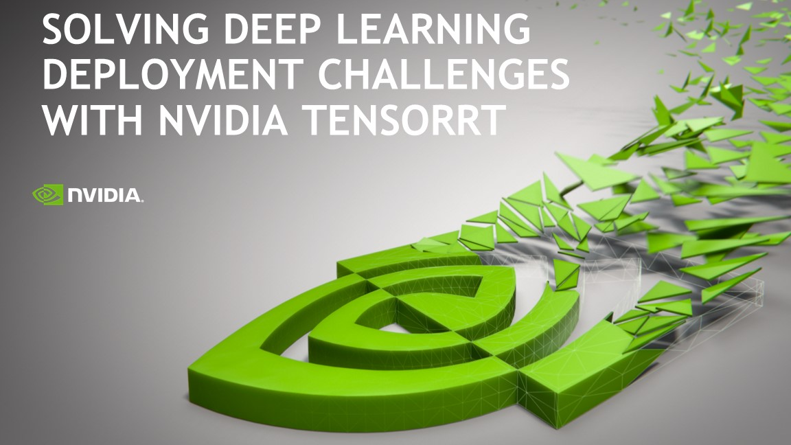 Solving Deep Learning Deployment Challenges with NVIDIA TensorRT