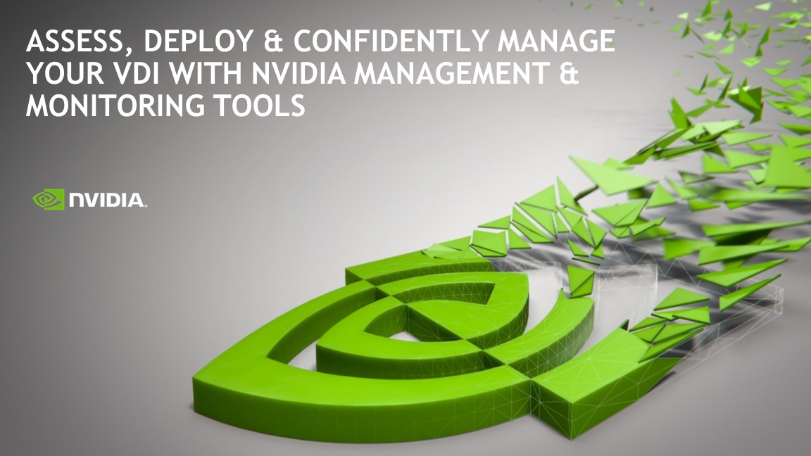 Assess, Deploy and Confidently Manage Your VDI with NVIDIA Management and Monitoring Tools