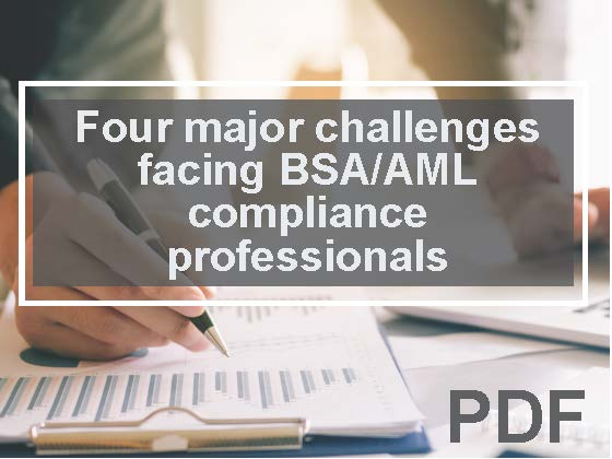 Four major challenges BSA/AML compliance professionals are facing right now
