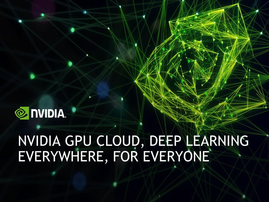 NVIDIA GPU CLOUD, Deep Learning Everywhere, for Everyone