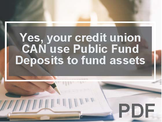 Yes, your credit union CAN use Public Fund Deposits to fund assets