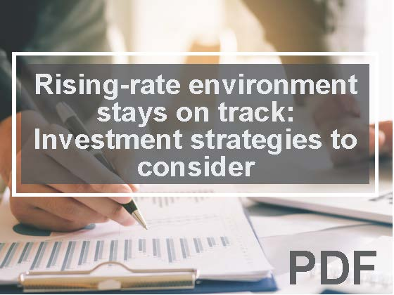 Rising-rate environment stays on track: Investment strategies to consider