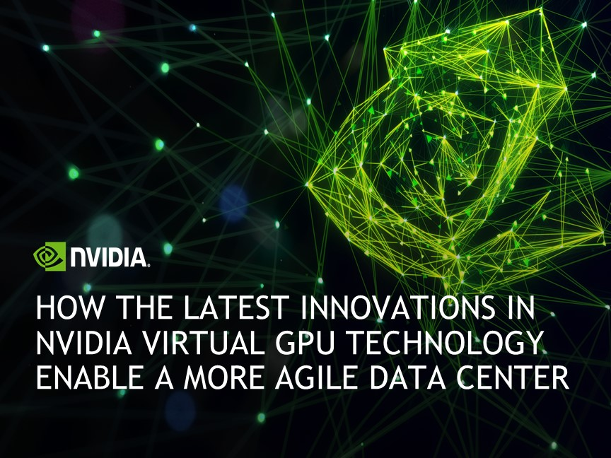 How the Latest Innovations in NVIDIA Virtual GPU Technology Enable a More Agile Data Center