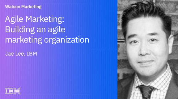 Agile Marketing: Building an agile marketing organization