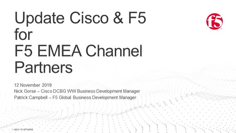 F5 EMEA Webinar November 2019 - Cisco and F5 Solution Update for Partners
