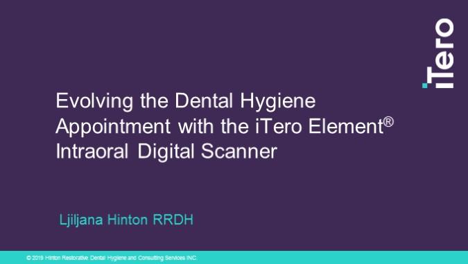 Evolving the Dental Hygiene Appointment with the iTero Element® Intraoral Digital Scanner