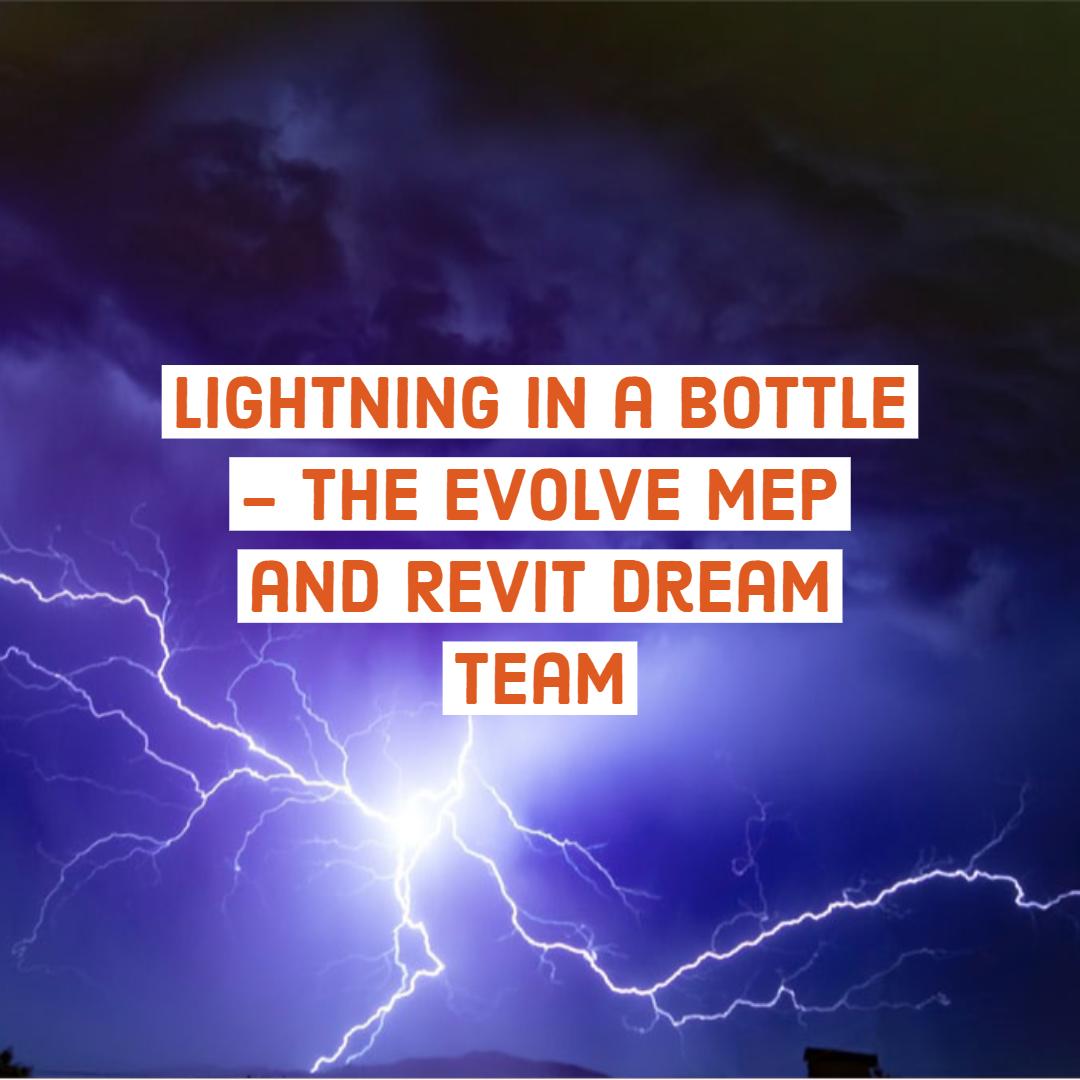 Lightning in a Bottle - the eVolve MEP and Revit Dream Team