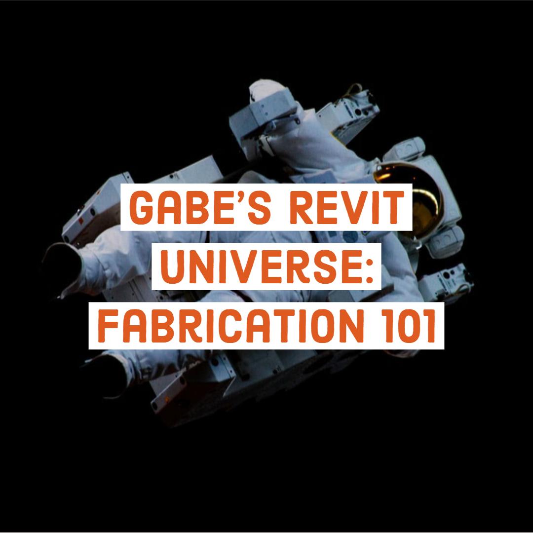 Gabe's  Revit Universe: Fabrication 101