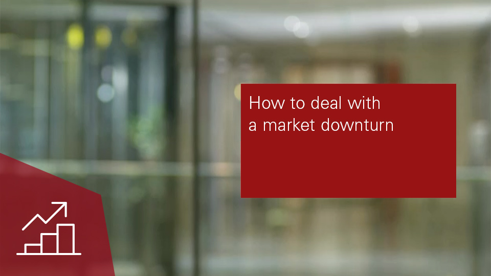 How to deal with market downturn?