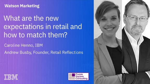The new world of retail: What are the new expectations and how to match them?