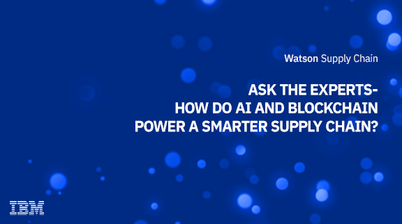 Ask the Experts: How do AI and Blockchain Power a Smarter Supply Chain?