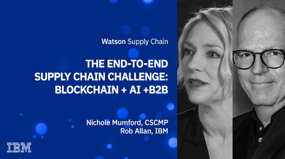 The end-to-end supply chain challenge: Blockchain + AI + B2B = Disrupting the Disruptors