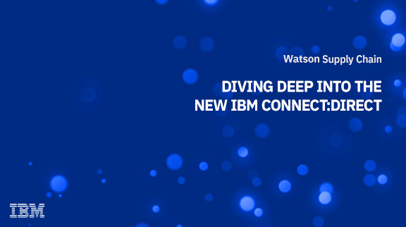 Diving Deep into the new IBM Connect:Direct