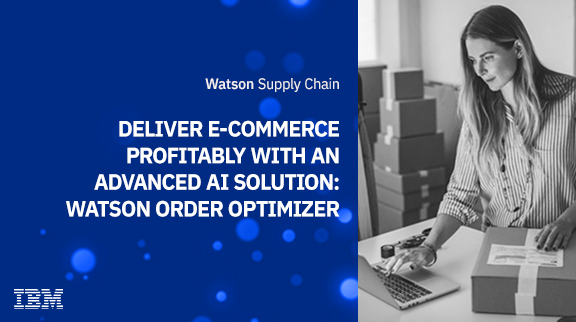 Deliver e-commerce profitably with an advanced AI solution: Watson Order Optimizer