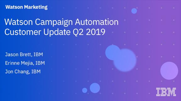 Watson Campaign Automation Customer Update Q2 2019