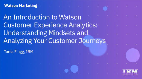 Client Community: An Introduction to Watson Customer Experience Analytics: Understanding Mindsets and Analyzing Your Customer Journeys