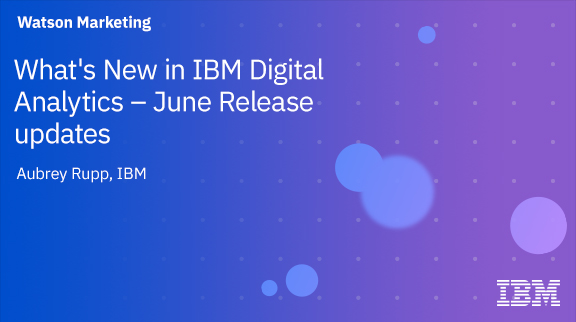 Client Community: What's New in IBM Digital Analytics - June Release updates