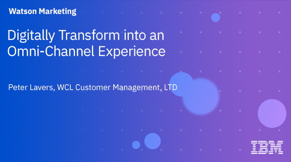 Digitally Transform into an Omni-Channel Experience
