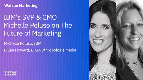 IBM's SVP & CMO Michelle Peluso on The Future of Marketing