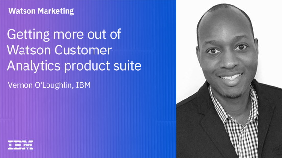 Getting More Out of Watson Customer Analytics Product Suite