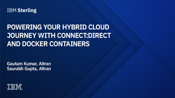 Powering your hybrid cloud journey with Connect:Direct and Docker Containers