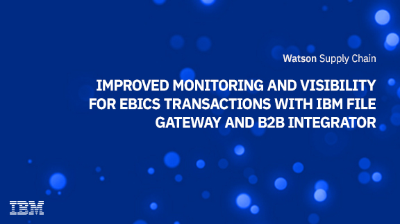 Improved monitoring and visibility for EBICS transactions with IBM File Gateway and B2B Integrator