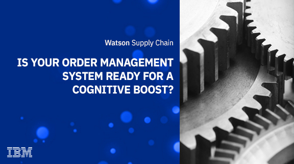 Is your order management system ready for a cognitive boost?