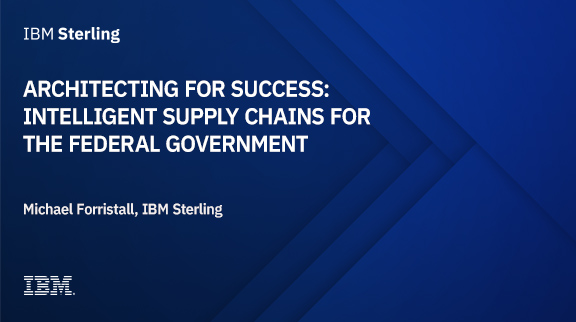 Architecting for Success: Intelligent Supply Chains for the Federal Government