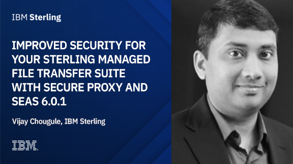 Improved security for your Sterling Managed File Transfer suite with Secure Proxy and SEAS 6.0.1