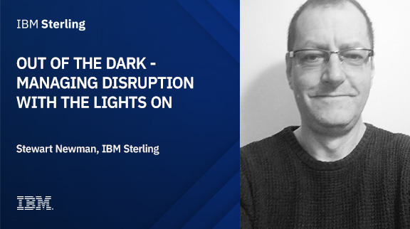 Out of the dark - Managing disruption with the lights on