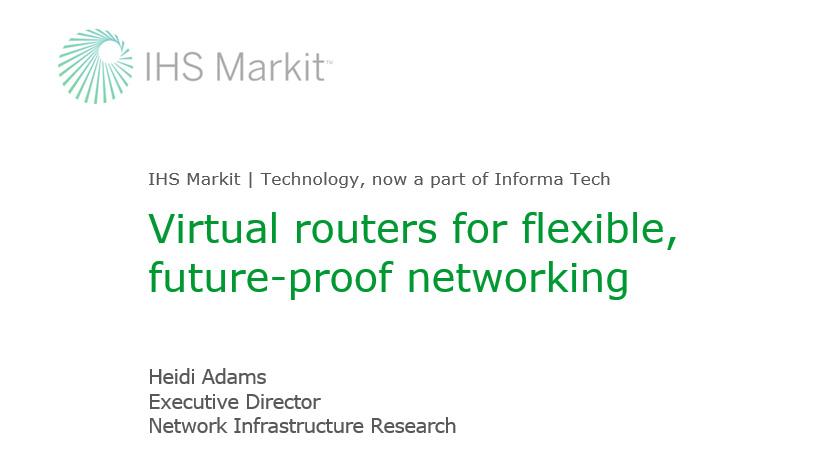 IHS Markit Webinar Companion Report - Virtual routers for flexible, future-proof networking