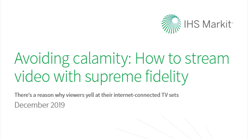IHS Markit Special Report: Part 1 - Avoiding calamity: How to stream video with supreme fidelity