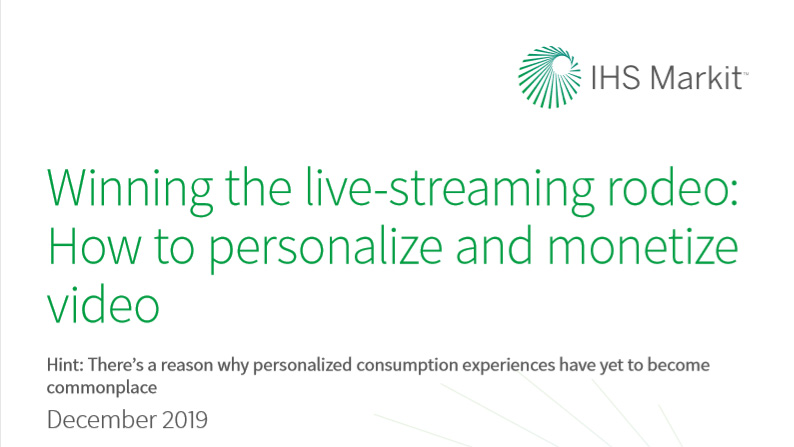 IHS Markit Special Report: Part 2 - Winning the live-streaming rodeo: How to personalize and monetize video
