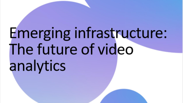 Omdia Webinar Companion Report - Emerging infrastructure: The future of video analytics