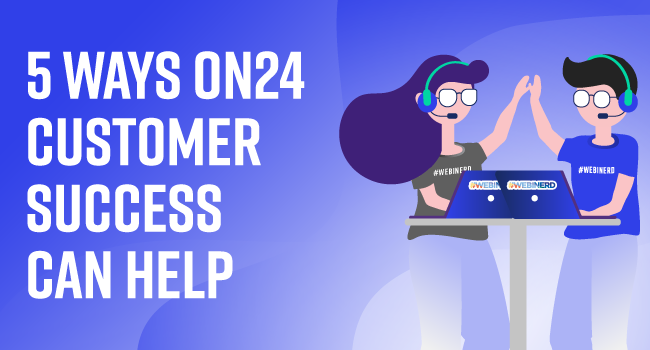 5 Ways ON24 Customer Success Can Support You